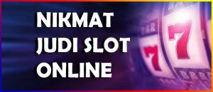 Nikmat Meraih Kemenangan Besar Judi Slot Online